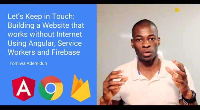 How to Build Websites that work without Internet Using Angular, Service Workers and Firebase: Let's Keep in Touch