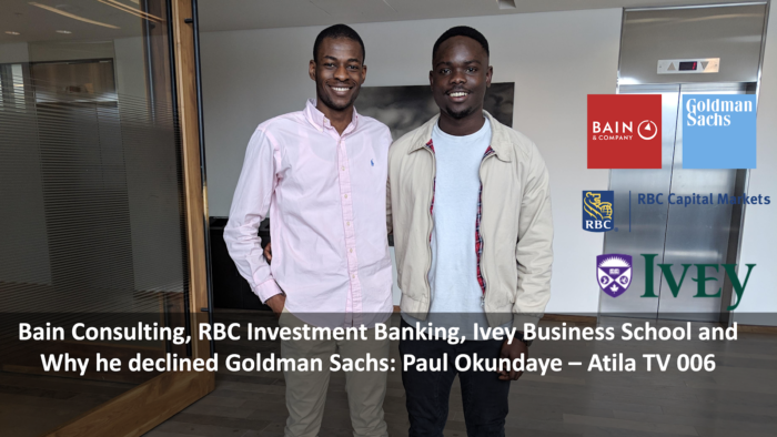 Bain Consulting, RBC Investment Banking, Ivey Business School and Why he declined Goldman Sachs: Paul Okundaye — Atila TV 006